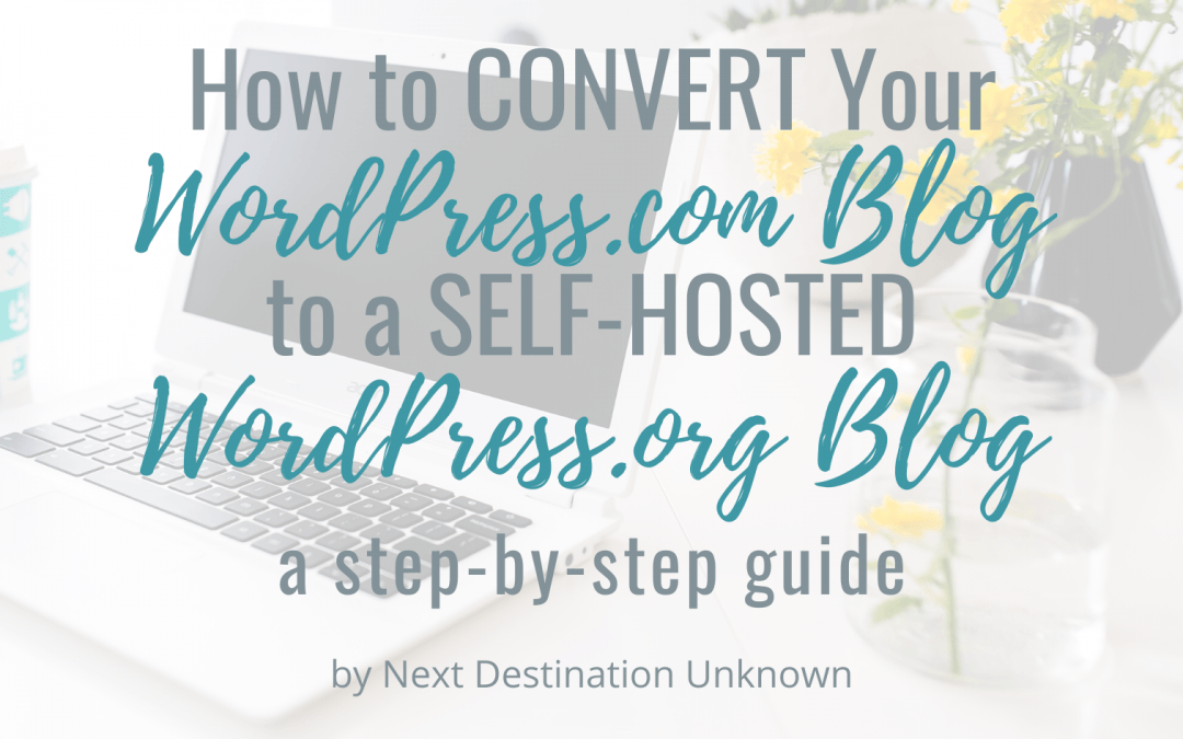 How to Convert Your WordPress.com Site to a Self-Hosted WordPress.org Site
