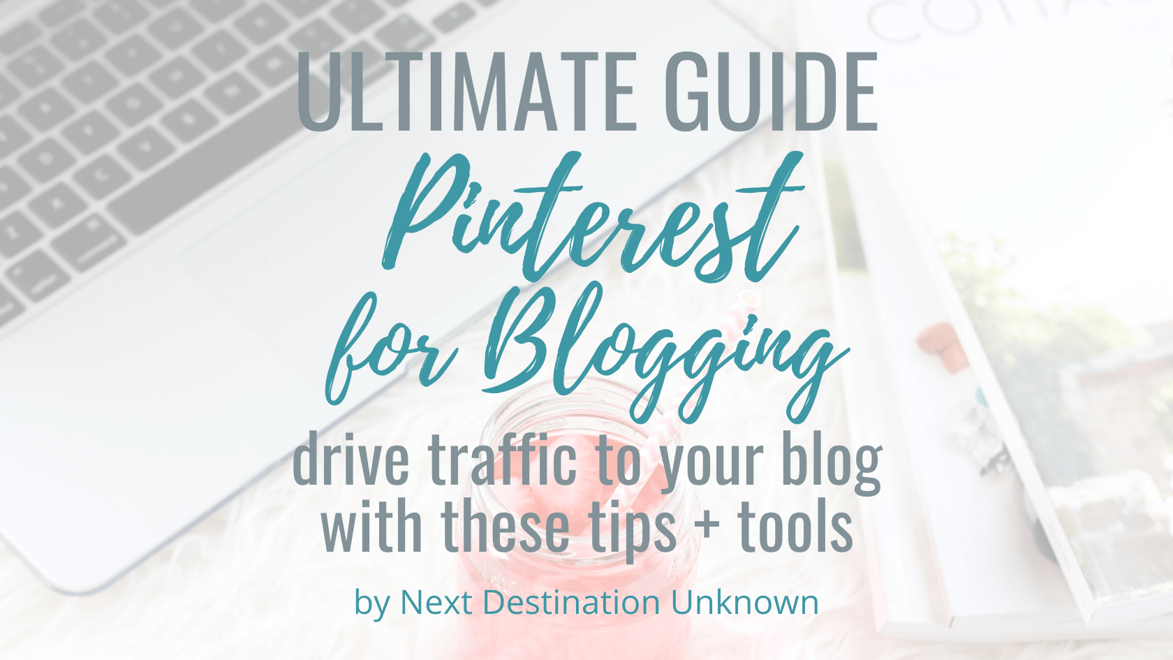 The Ultimate Guide to Pinterest for Blogging - Here are the Best Tips & Tools for How to Use Pinterest to Drive Traffic to Your Blog