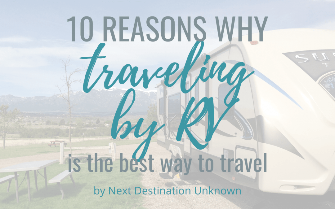 10 Reasons Why Traveling by RV is the Best Way to Travel