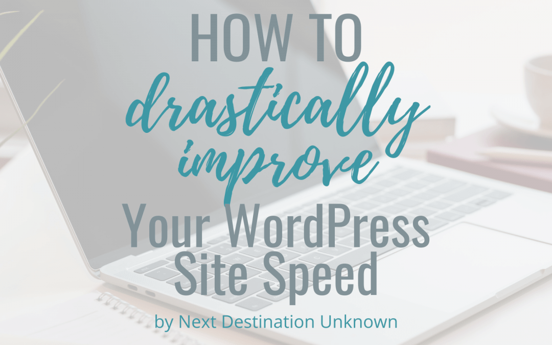 How to Drastically Improve Your WordPress Site Speed