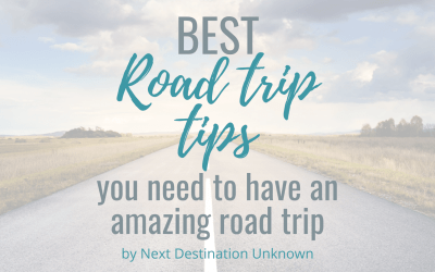 The Best Road Trip Tips You Need to Have an Amazing Road Trip